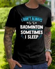 I Don't Always Go To Badminton  Classic T-Shirt lifestyle-mens-crewneck-front-7