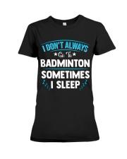 I Don't Always Go To Badminton  Premium Fit Ladies Tee thumbnail