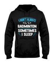 I Don't Always Go To Badminton  Hooded Sweatshirt thumbnail