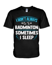 I Don't Always Go To Badminton  V-Neck T-Shirt thumbnail
