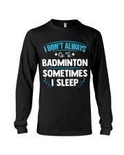 I Don't Always Go To Badminton  Long Sleeve Tee thumbnail