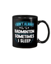 I Don't Always Go To Badminton  Mug thumbnail