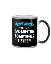 I Don't Always Go To Badminton  Color Changing Mug thumbnail