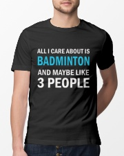 I Care About is Badminton And Maybe Like 3 People Classic T-Shirt lifestyle-mens-crewneck-front-13