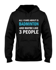 I Care About is Badminton And Maybe Like 3 People Hooded Sweatshirt thumbnail