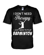 Dont Need A Therapy Just Need To Play Badminton V-Neck T-Shirt thumbnail