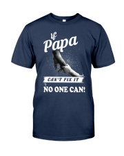 If Papa can't fix it no one cant  Classic T-Shirt front
