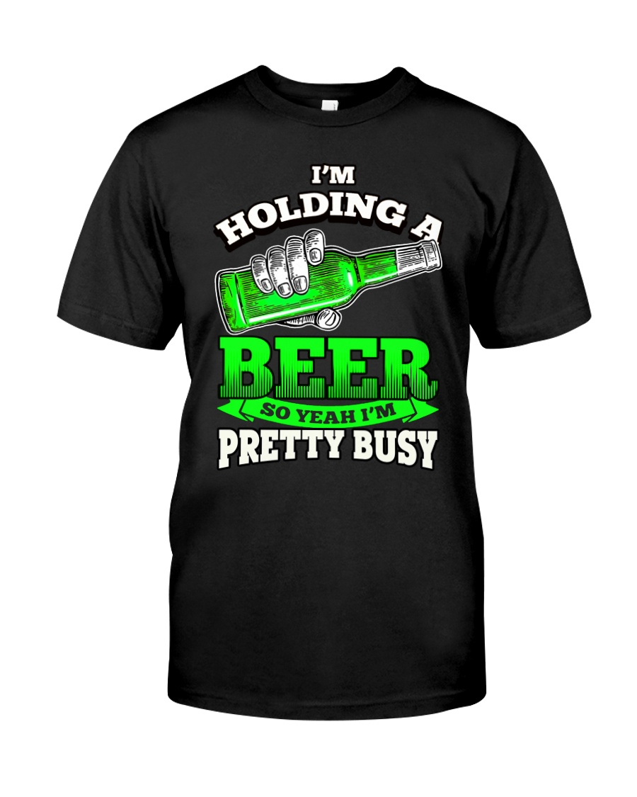 I'm Holding A Beer Classic T-Shirt