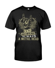 Once a Metal head always a Metal head Classic T-Shirt front
