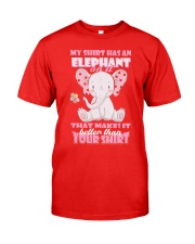 MY SHIRT HAS A ELEPHANT ON IT THAT MAKES IT BETTER Classic T-Shirt thumbnail