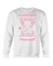 MY SHIRT HAS A ELEPHANT ON IT THAT MAKES IT BETTER Crewneck Sweatshirt thumbnail