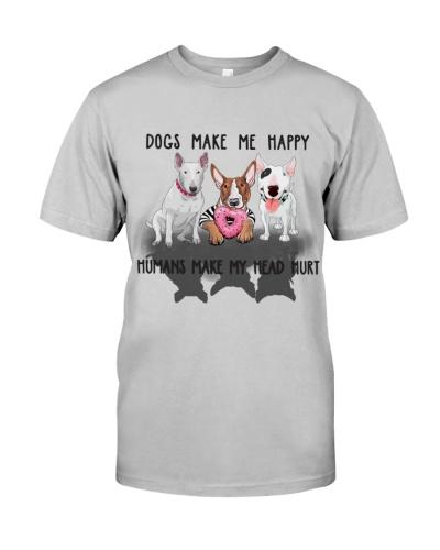 Dogs Make Me Happy Bull Terrier