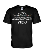 My 75th Birthday Where I Was Quarantined V-Neck T-Shirt front