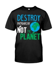 Earth Day Shirt Destroy Patriarchy Not The Planet Classic T-Shirt thumbnail