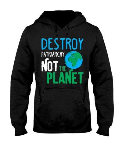 Earth Day Shirt Destroy Patriarchy Not The Planet