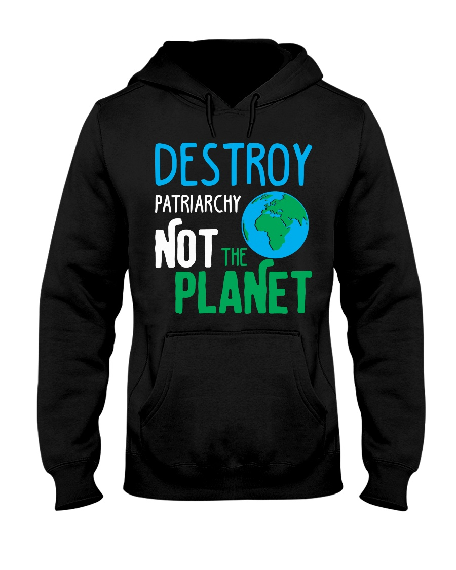 Earth Day Shirt Destroy Patriarchy Not The Planet Hooded Sweatshirt
