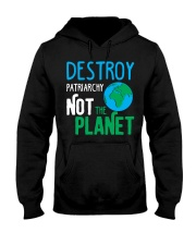 Earth Day Shirt Destroy Patriarchy Not The Planet Hooded Sweatshirt front
