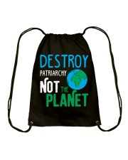 Earth Day Shirt Destroy Patriarchy Not The Planet Drawstring Bag thumbnail