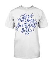 Good morning beautiful bestie Classic T-Shirt front