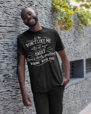 If you don't like me it's not my fault Classic T-Shirt apparel-classic-tshirt-lifestyle-front-33