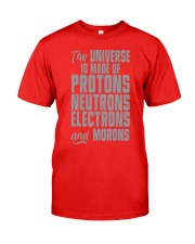 The Universe is made of Protons Neutrons Electrons Classic T-Shirt front