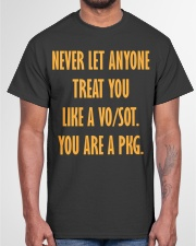 Never let anyone treat you like a VOSOT You are  Classic T-Shirt garment-tshirt-unisex-front-03
