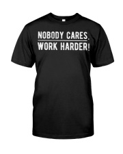 Nobody cares work hard Classic T-Shirt tile