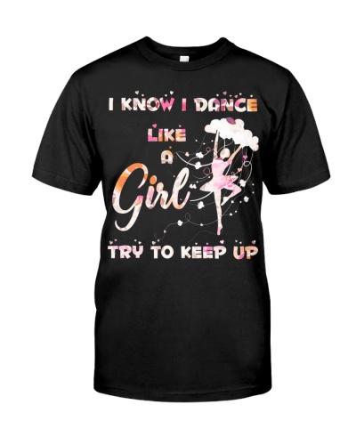 I KNOW I DANCE LIKE A GIRL TRY TO KEEP UP