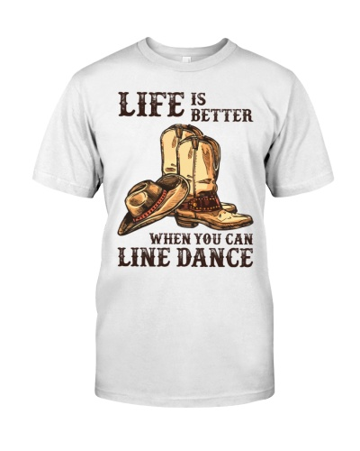 LIFE IS BETTER WHEN YOU CAN LINE DANCE