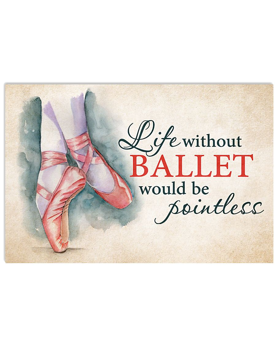 LIFE WITHOUT BALLET WOULD BE POINTLESS  17x11 Poster