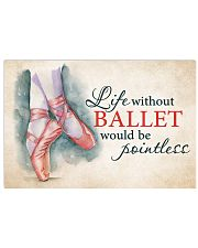 LIFE WITHOUT BALLET WOULD BE POINTLESS  17x11 Poster front