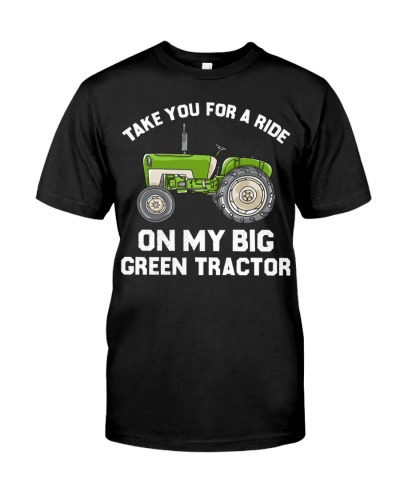Take you for a ride on my big green tractor Shirts
