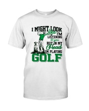 I might look like I'm listening to you Golf Classic T-Shirt front