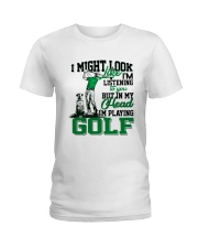 I might look like I'm listening to you Golf Ladies T-Shirt tile