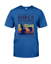 some girls go fishing and drink to much its me  Classic T-Shirt front