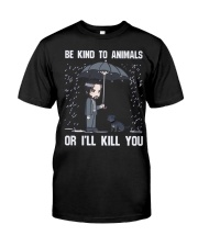 Be Kind To Animals Or I'll Kill You Classic T-Shirt front