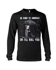 Be Kind To Animals Or I'll Kill You Long Sleeve Tee thumbnail