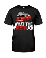 What The FiretrUCK Fire Rescuer Firefighte Classic T-Shirt front