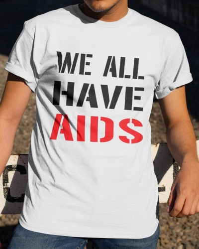 We All Have AIDS Shirts