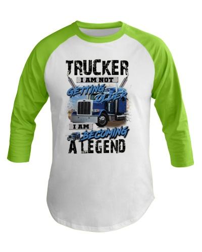 Trucker I Am Not Getting Older I Am A Legend