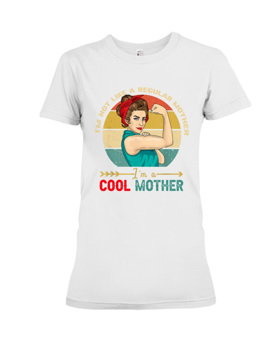 I'm Not Like A Regular Mother I'm A Cool Mother Premium Fit Ladies Tee