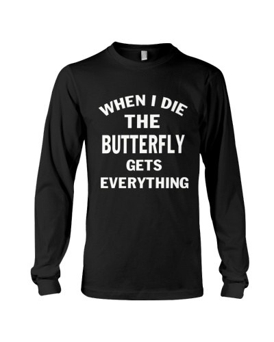WHEN I DIE THE BUTTERFLY GETS EVERYTHING