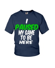 I Paused My Game to be Here TShirt gamers original Youth T-Shirt front