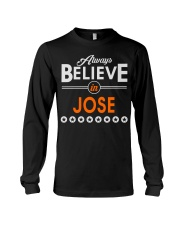 Always Believe in JOSE Shirts Long Sleeve Tee thumbnail