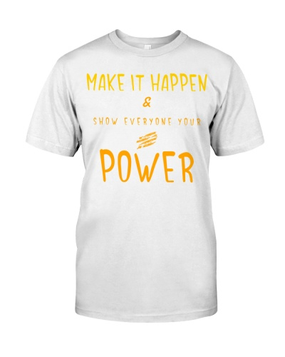 Make It Happen And Show Everyone Your Power