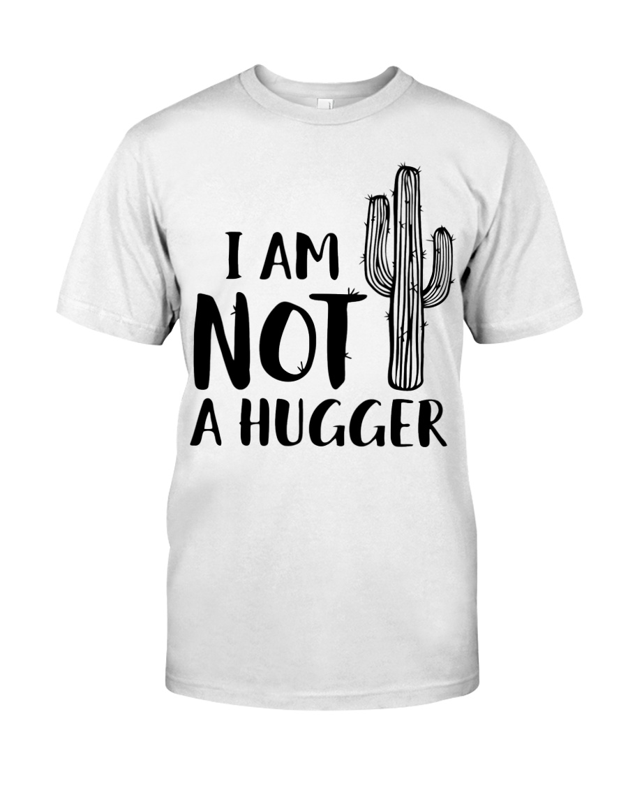 I AM NOT A HUGGER Classic T-Shirt