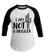 I AM NOT A HUGGER Baseball Tee thumbnail