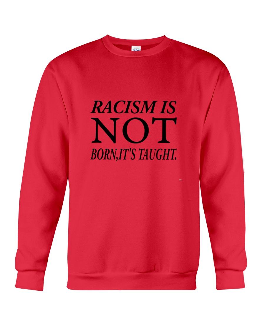 Racism Is Not Born:It's Taught Crewneck Sweatshirt