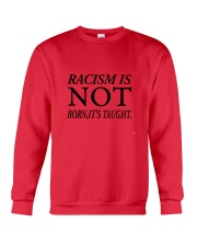 Racism Is Not Born:It's Taught Crewneck Sweatshirt front