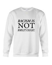 Racism Is Not Born:It's Taught Crewneck Sweatshirt thumbnail